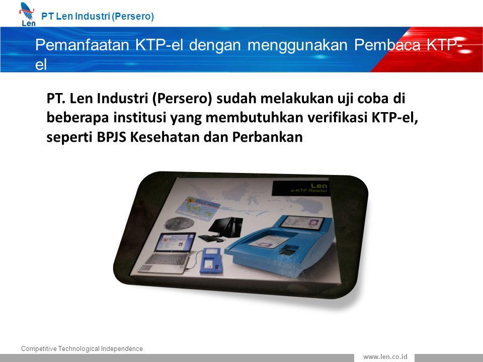 PT Len Industri (Persero) Competitive Technological Independence www.len.co.id Pemanfaatan KTP-el dengan menggunakan Pembaca KTP- el PT. Len Industri