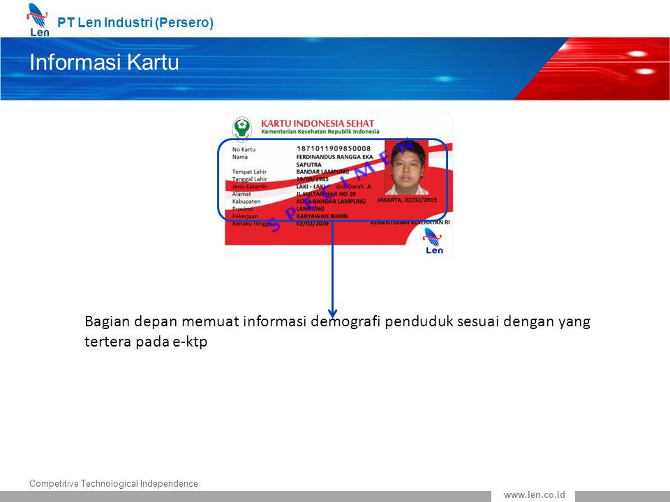 PT Len Industri (Persero) Competitive Technological Independence www.len.co.id Informasi Kartu (lanjutan) Bagian belakang terdapat 2D barcode yang memuat informasi demografi dan hasil rekam sidik jari.