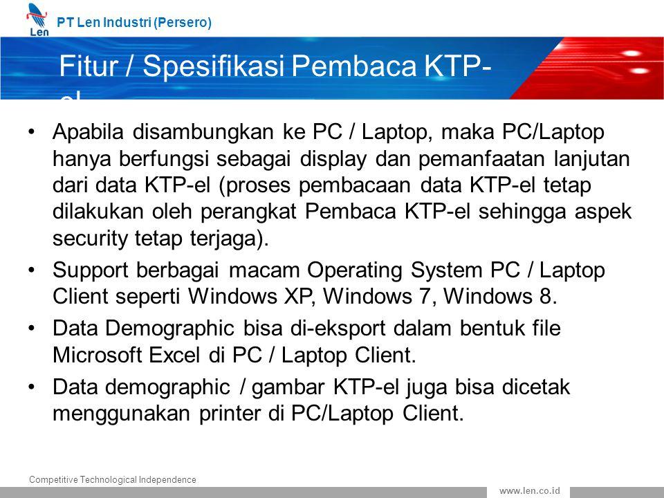 PT Len Industri (Persero) Competitive Technological Independence www.len.co.id Fitur / Spesifikasi Pembaca KTP- el Apabila disambungkan ke PC / Laptop