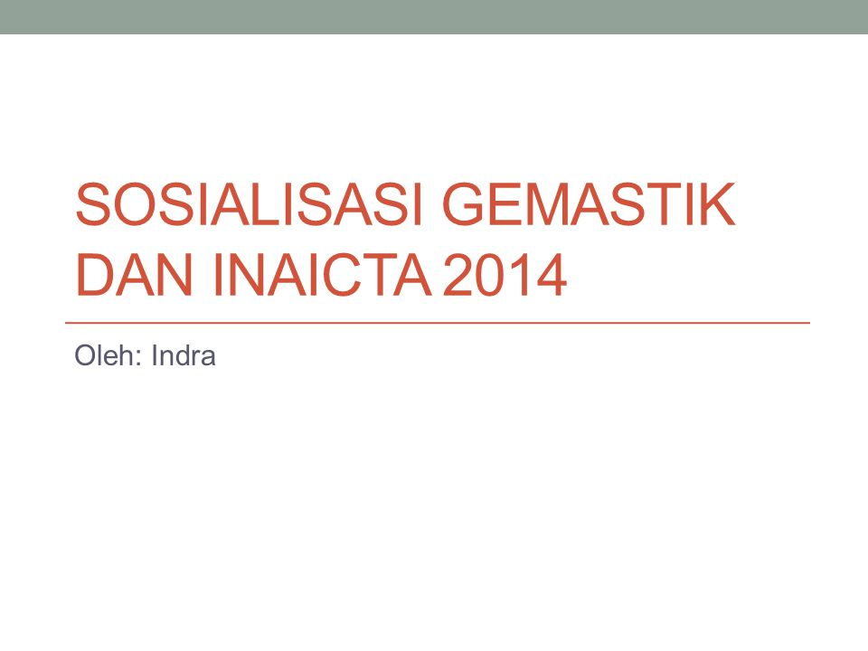 SOSIALISASI GEMASTIK DAN INAICTA 2014 Oleh: Indra