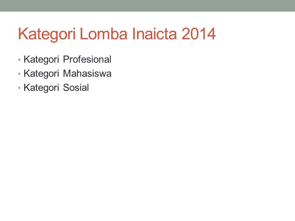 Kategori Lomba Inaicta 2014 Kategori Profesional Kategori Mahasiswa Kategori Sosial