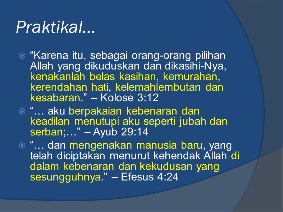 "Praktikal…  ""Karena itu, sebagai orang-orang pilihan Allah yang dikuduskan dan dikasihi-Nya, kenakanlah belas kasihan, kemurahan, kerendahan hati, ke"