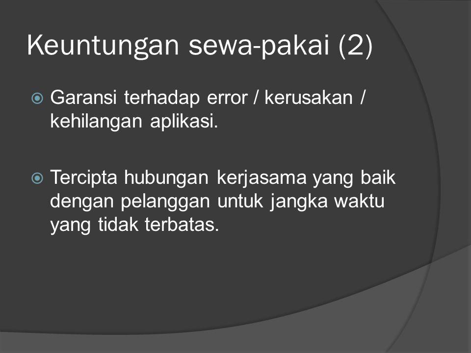 Keuntungan sewa-pakai (2)  Garansi terhadap error / kerusakan / kehilangan aplikasi.