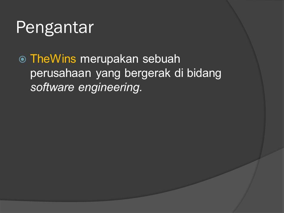Pengantar  TheWins merupakan sebuah perusahaan yang bergerak di bidang software engineering.