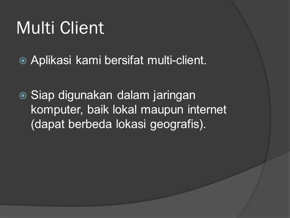 Multi Client  Aplikasi kami bersifat multi-client.