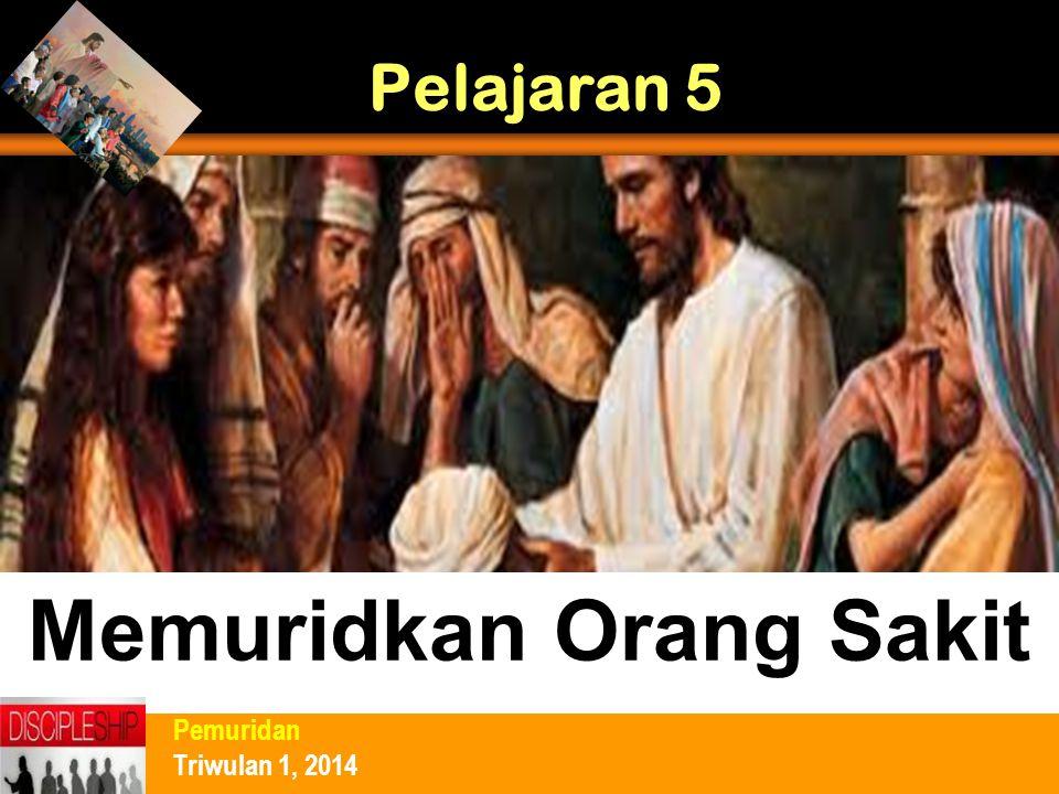 Pelajaran 5 Memuridkan Orang Sakit Pemuridan Triwulan 1, 2014