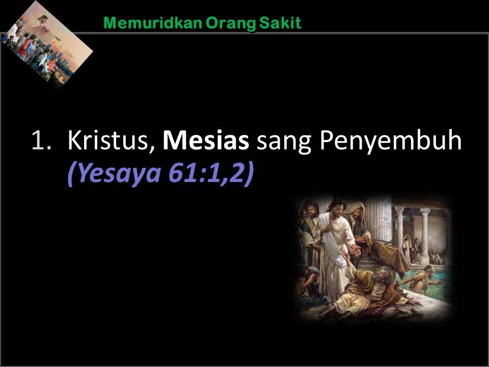 b b Understand the purposes of marriageA Memuridkan Orang Sakit 1. Kristus, Mesias sang Penyembuh (Yesaya 61:1,2)