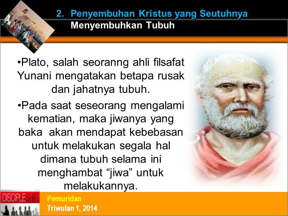 Plato, salah seoranng ahli filsafat Yunani mengatakan betapa rusak dan jahatnya tubuh. Pada saat seseorang mengalami kematian, maka jiwanya yang baka