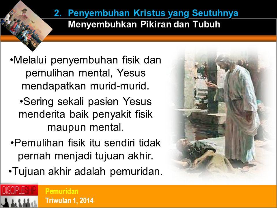 Melalui penyembuhan fisik dan pemulihan mental, Yesus mendapatkan murid-murid. Sering sekali pasien Yesus menderita baik penyakit fisik maupun mental.