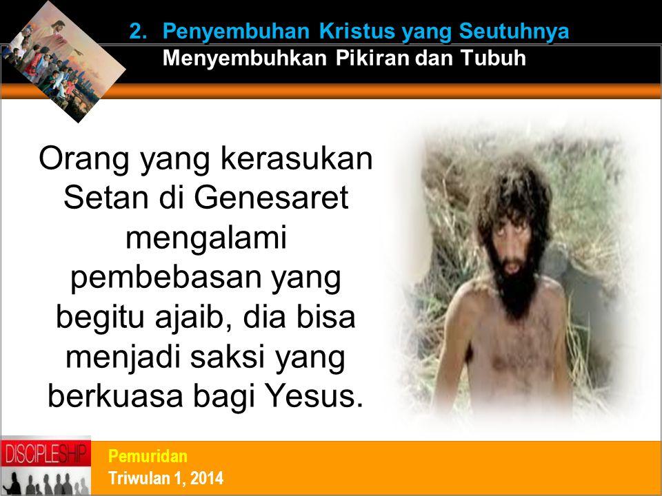 Orang yang kerasukan Setan di Genesaret mengalami pembebasan yang begitu ajaib, dia bisa menjadi saksi yang berkuasa bagi Yesus. Pemuridan Triwulan 1,