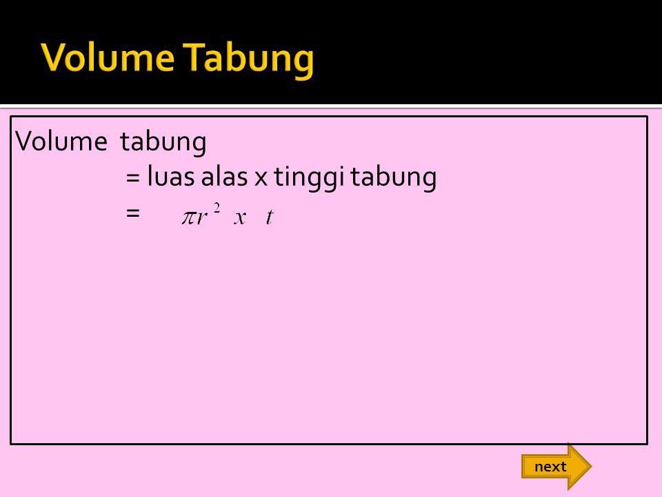 next Volume tabung = luas alas x tinggi tabung =