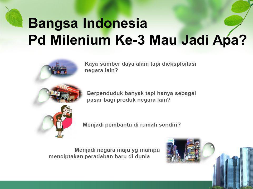 Bangsa Indonesia Pd Milenium Ke-3 Mau Jadi Apa.