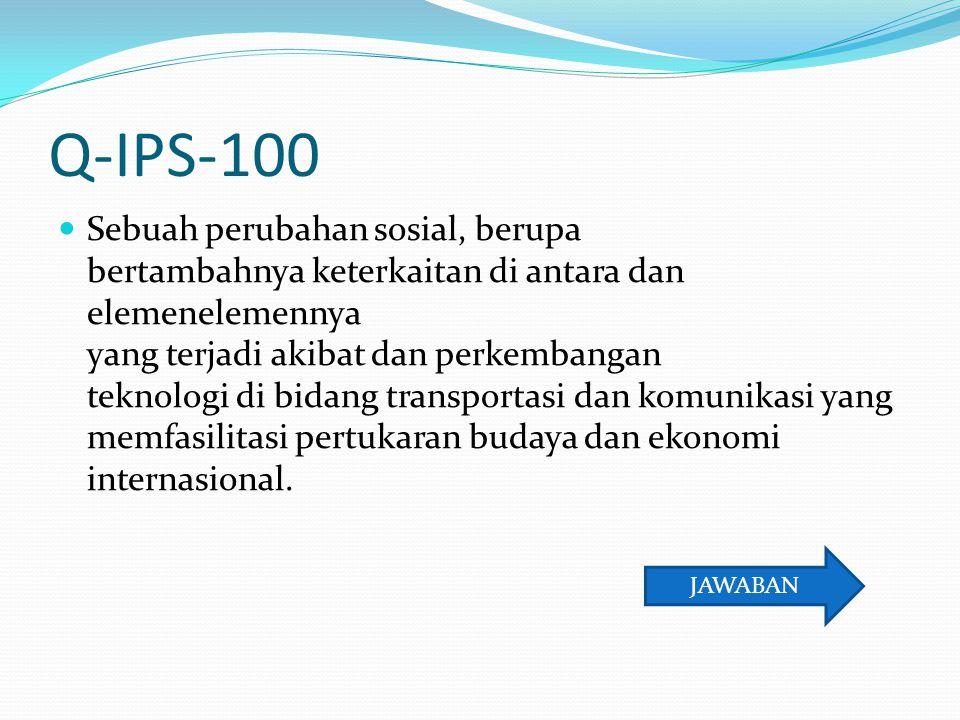 Q-IPS-100 Sebuah perubahan sosial, berupa bertambahnya keterkaitan di antara dan elemenelemennya yang terjadi akibat dan perkembangan teknologi di bid