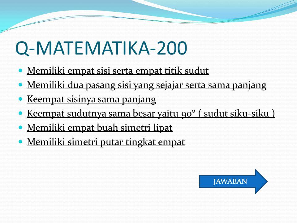 Q-MATEMATIKA-200 Memiliki empat sisi serta empat titik sudut Memiliki dua pasang sisi yang sejajar serta sama panjang Keempat sisinya sama panjang Kee