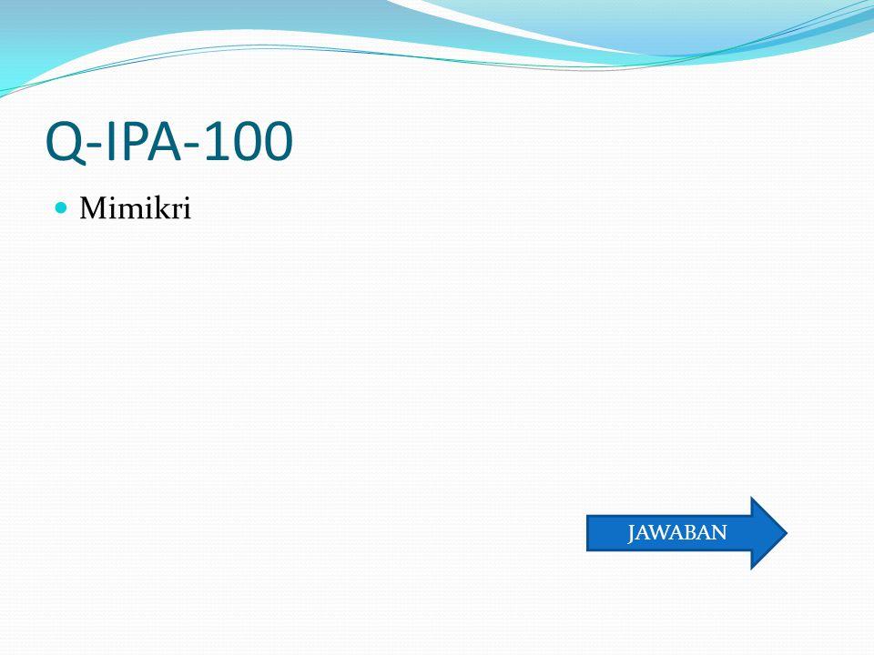 A-IPA-100 Apa Nama Istilah Kemampuan merubah warna kulit ? Kembali ke Soal