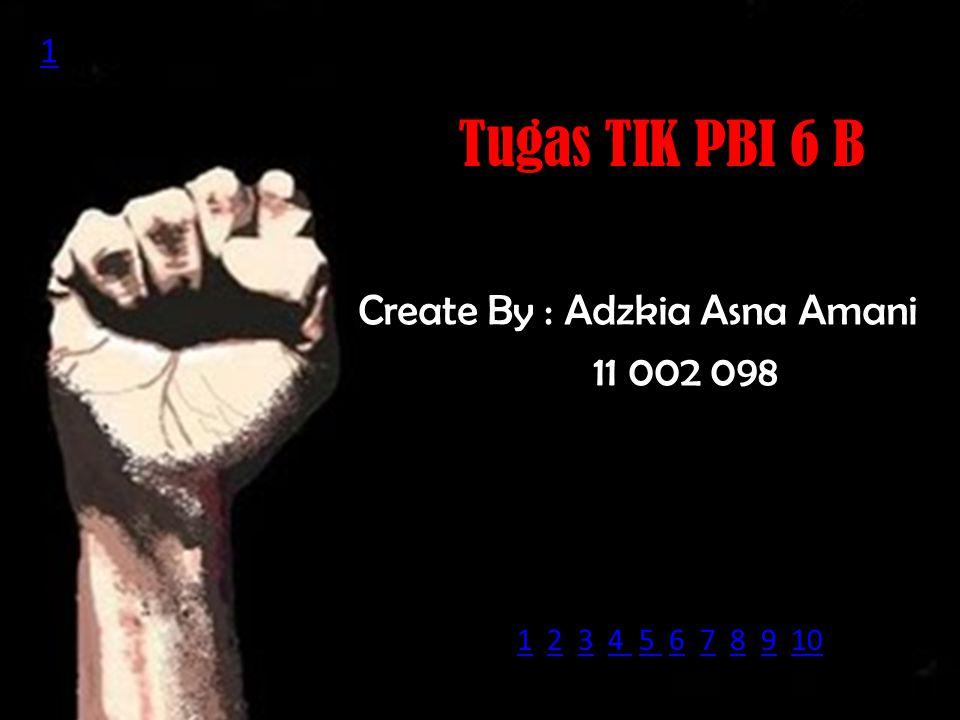 Tugas TIK PBI 6 B Create By : Adzkia Asna Amani 11 002 098 1 11 2 3 4 5 6 7 8 9 10234 5 678910