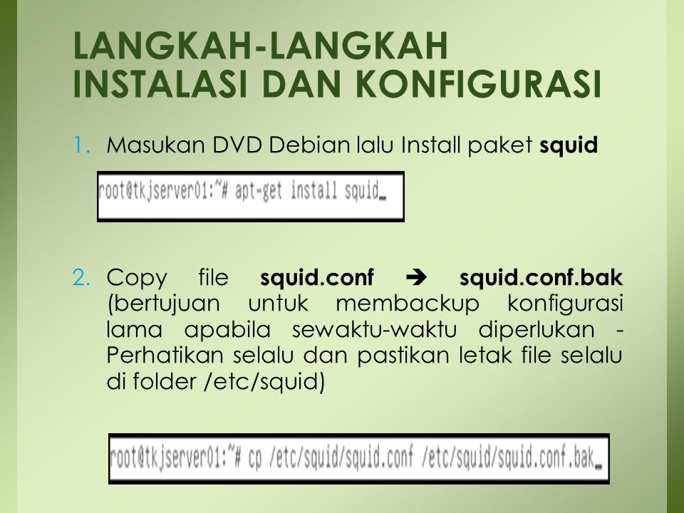 1.Masukan DVD Debian lalu Install paket squid 2.Copy file squid.conf  squid.conf.bak (bertujuan untuk membackup konfigurasi lama apabila sewaktu-wakt
