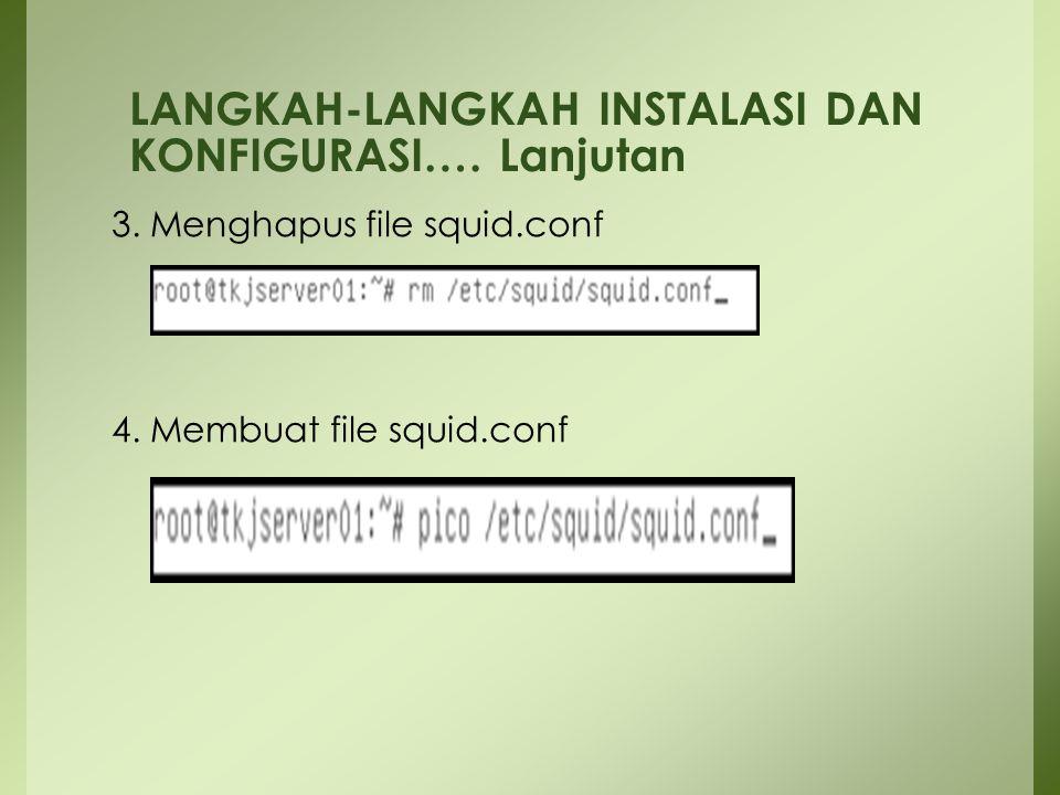 3. Menghapus file squid.conf 4. Membuat file squid.conf LANGKAH-LANGKAH INSTALASI DAN KONFIGURASI…. Lanjutan