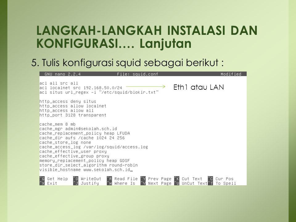 5. Tulis konfigurasi squid sebagai berikut : LANGKAH-LANGKAH INSTALASI DAN KONFIGURASI…. Lanjutan Eth1 atau LAN