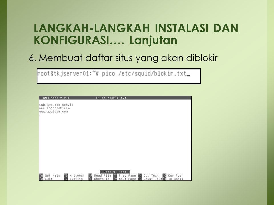 6. Membuat daftar situs yang akan diblokir LANGKAH-LANGKAH INSTALASI DAN KONFIGURASI…. Lanjutan
