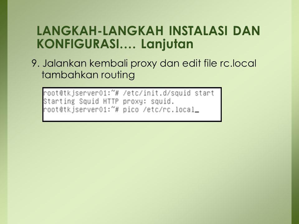 9. Jalankan kembali proxy dan edit file rc.local tambahkan routing LANGKAH-LANGKAH INSTALASI DAN KONFIGURASI…. Lanjutan