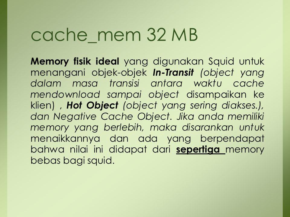 Memory fisik ideal yang digunakan Squid untuk menangani objek-objek In-Transit (object yang dalam masa transisi antara waktu cache mendownload sampai