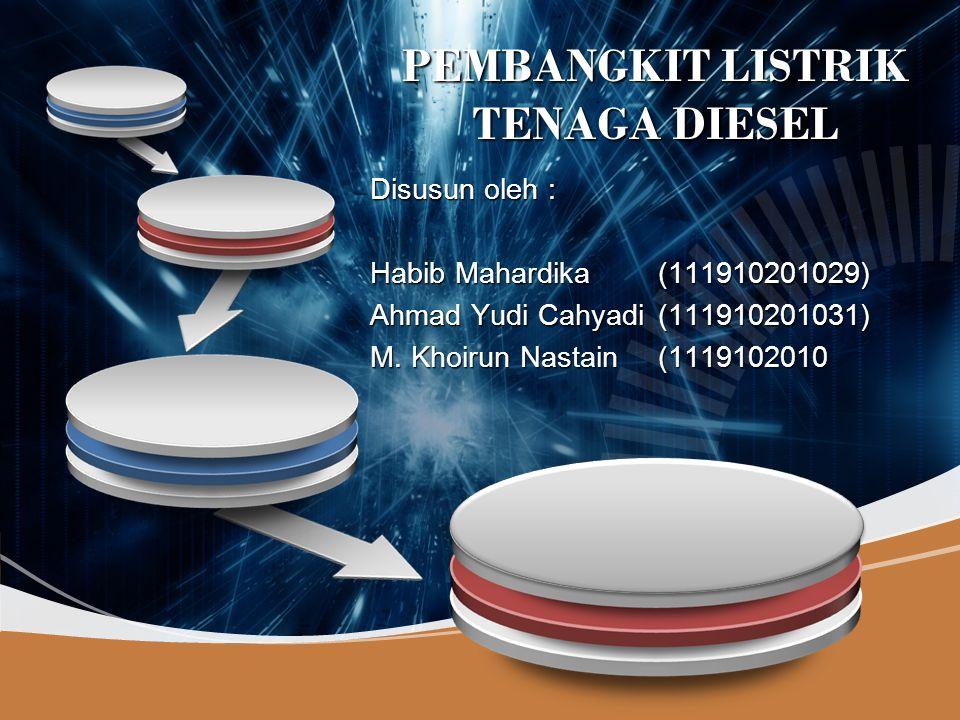 Company LOGO PEMBANGKIT LISTRIK TENAGA DIESEL Disusun oleh : Habib Mahardika(111910201029) Ahmad Yudi Cahyadi (111910201031) M. Khoirun Nastain(111910