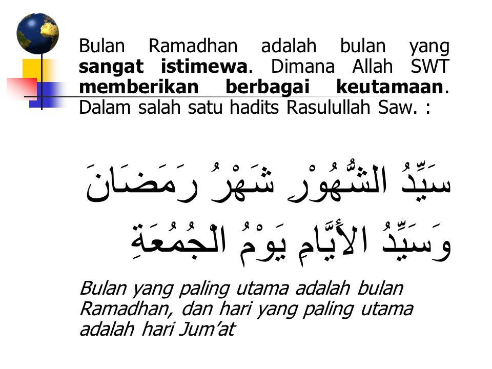Bulan Ramadhan adalah bulan yang sangat istimewa. Dimana Allah SWT memberikan berbagai keutamaan. Dalam salah satu hadits Rasulullah Saw. : سَيِّدُ ال