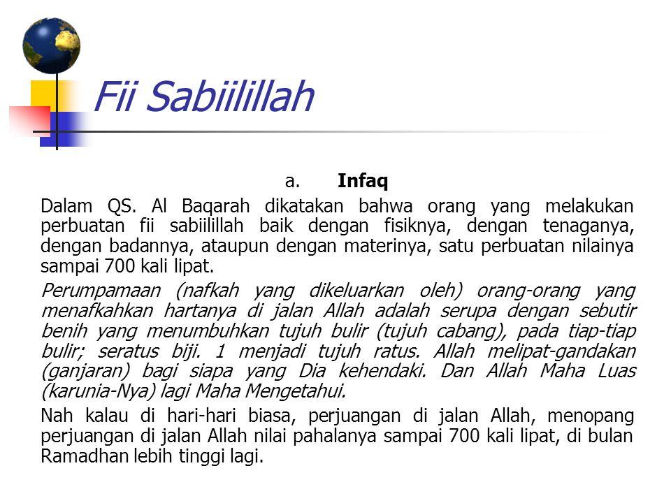 Fii Sabiilillah a. Infaq Dalam QS. Al Baqarah dikatakan bahwa orang yang melakukan perbuatan fii sabiilillah baik dengan fisiknya, dengan tenaganya, d