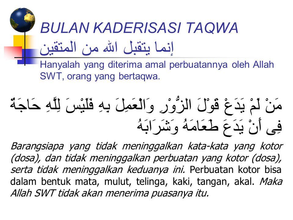 BULAN KADERISASI TAQWA إنما يتقبل الله من المتقين Hanyalah yang diterima amal perbuatannya oleh Allah SWT, orang yang bertaqwa.
