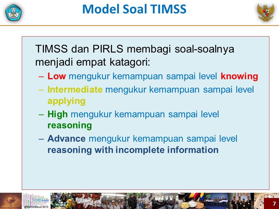 TIMSS dan PIRLS membagi soal-soalnya menjadi empat katagori: –Low mengukur kemampuan sampai level knowing –Intermediate mengukur kemampuan sampai leve
