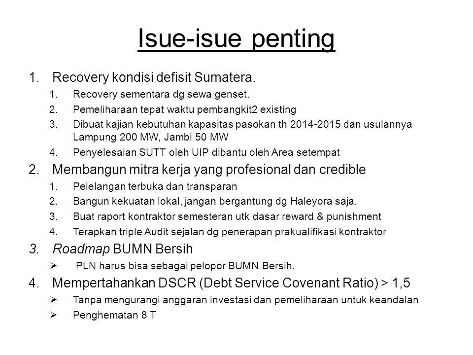 Isue-isue penting 1.Recovery kondisi defisit Sumatera. 1.Recovery sementara dg sewa genset. 2.Pemeliharaan tepat waktu pembangkit2 existing 3.Dibuat k