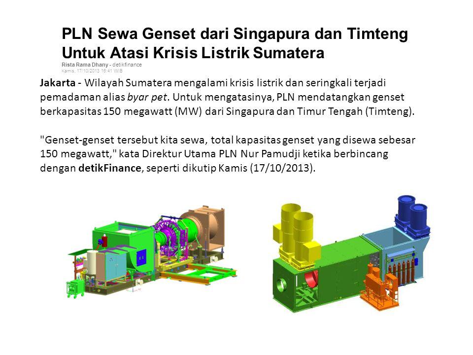 Jakarta - Wilayah Sumatera mengalami krisis listrik dan seringkali terjadi pemadaman alias byar pet. Untuk mengatasinya, PLN mendatangkan genset berka