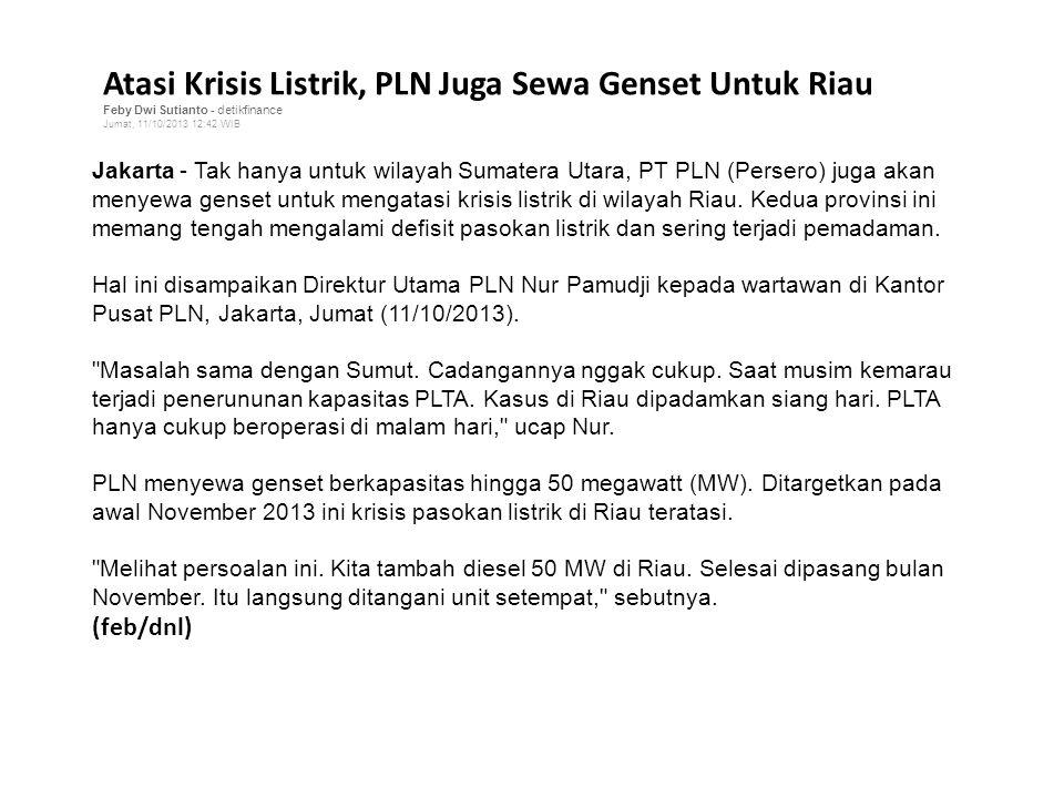 Atasi Krisis Listrik, PLN Juga Sewa Genset Untuk Riau Feby Dwi Sutianto - detikfinance Jumat, 11/10/2013 12:42 WIB Jakarta - Tak hanya untuk wilayah S