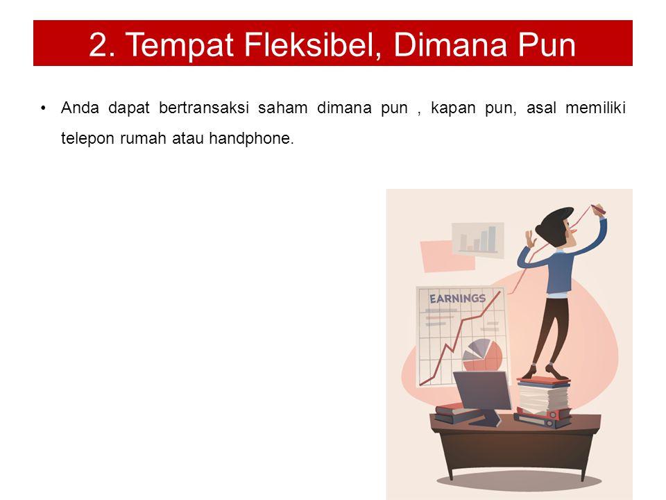 2. Tempat Fleksibel, Dimana Pun Anda dapat bertransaksi saham dimana pun, kapan pun, asal memiliki telepon rumah atau handphone.
