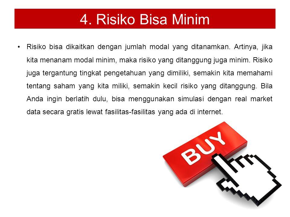 4. Risiko Bisa Minim Risiko bisa dikaitkan dengan jumlah modal yang ditanamkan.