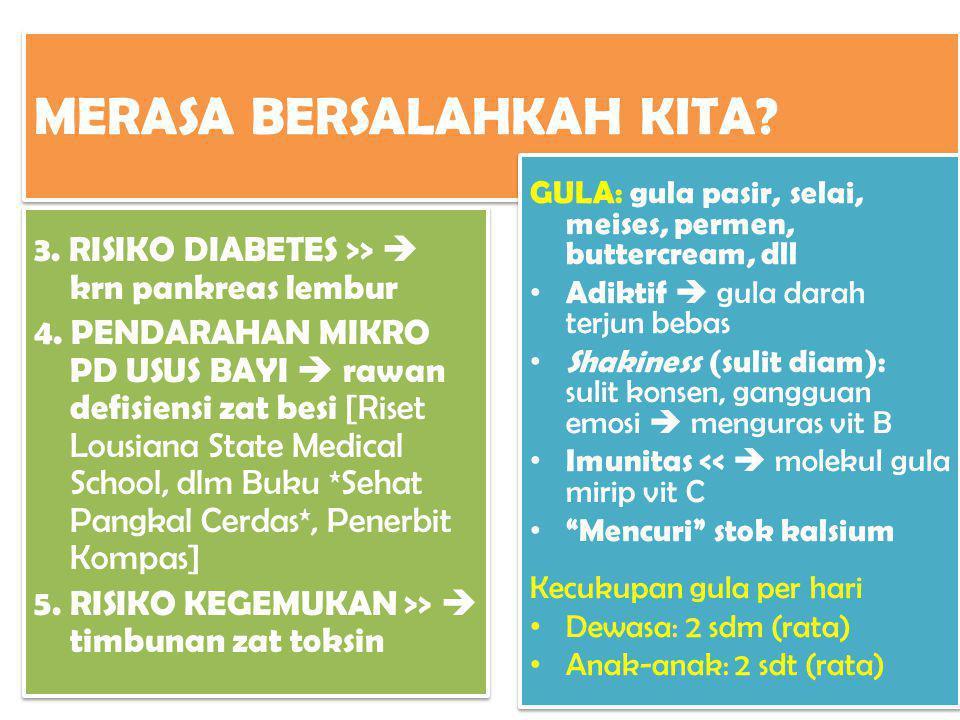 MERASA BERSALAHKAH KITA? 3. RISIKO DIABETES >>  krn pankreas lembur 4. PENDARAHAN MIKRO PD USUS BAYI  rawan defisiensi zat besi [Riset Lousiana Stat