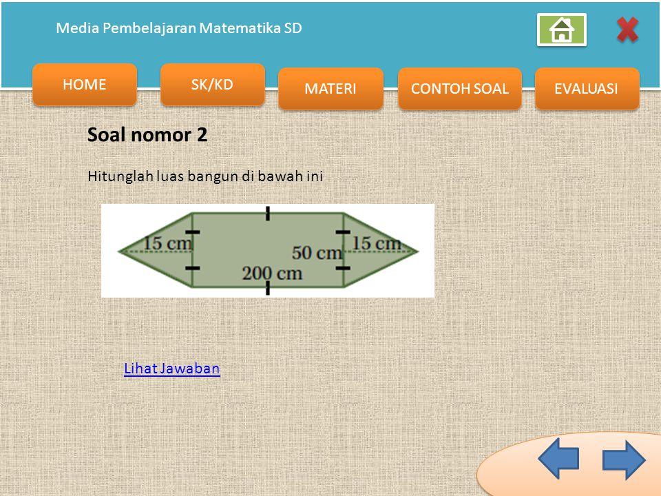 HOME SK/KD MATERI CONTOH SOAL EVALUASI Media Pembelajaran Matematika SD Jawaban Luas bangun = luas bangun 1 + Luas bangun 2 Luas bangun = 840 cm² + 30