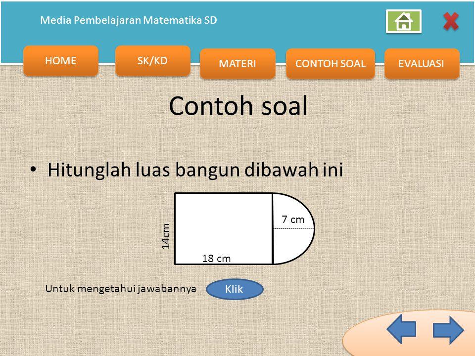 HOME SK/KD MATERI CONTOH SOAL EVALUASI Media Pembelajaran Matematika SD Jadi Luas bangun segi banyak adalah : Luas bangun segi banyak = Luas bangun 1