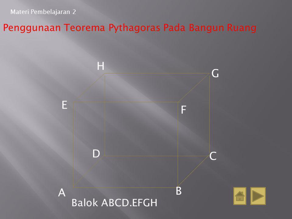 Materi Pembelajaran 2 Penggunaan Teorema Pythagoras Pada Bangun Ruang B A C D H G F E Balok ABCD.EFGH