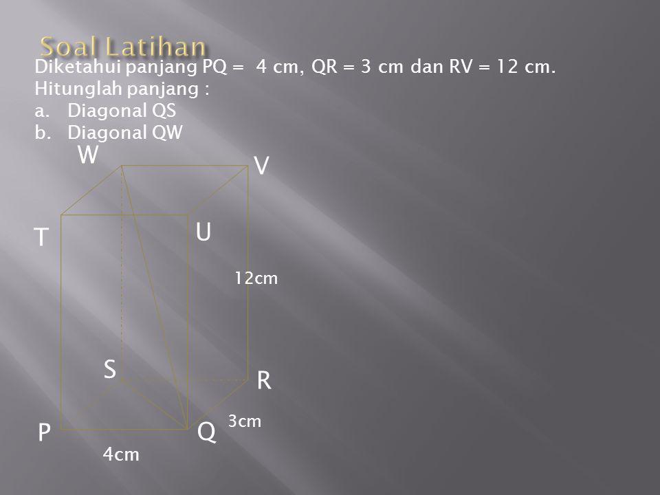 Diketahui panjang PQ = 4 cm, QR = 3 cm dan RV = 12 cm.