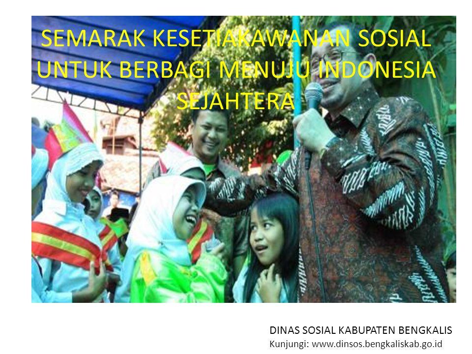 SEMARAK KESETIAKAWANAN SOSIAL UNTUK BERBAGI MENUJU INDONESIA SEJAHTERA DINAS SOSIAL KABUPATEN BENGKALIS Kunjungi: www.dinsos.bengkaliskab.go.id