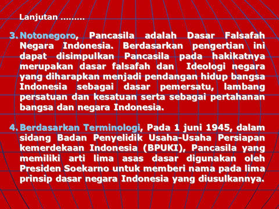 Pengertian Pancasila Beberapa pengertian Pancasila yang dikemukakan oleh para ahli : 1.Muhammad Yamin, Pancasila berasal dari kata Panca yang berarti
