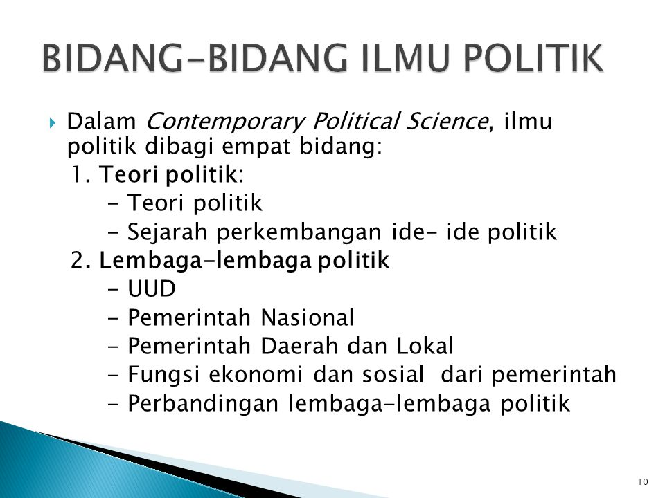  Dalam Contemporary Political Science, ilmu politik dibagi empat bidang: 1.