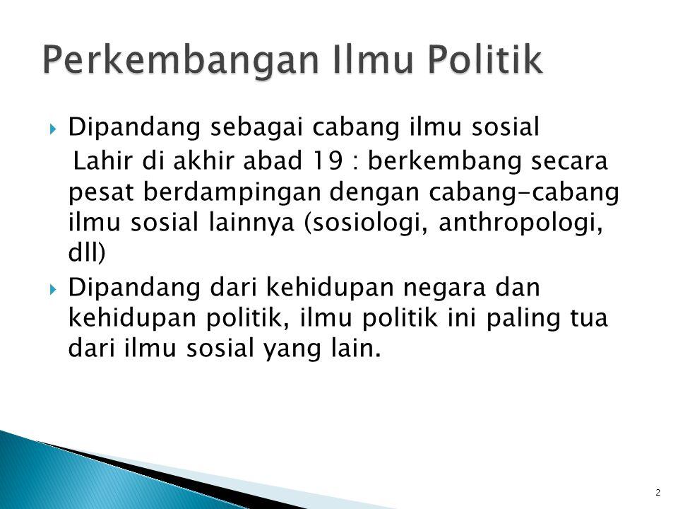 Setelah perang dunia II, perkembangan ilmu politik semakin pesat  Di Indonesia, di dunia pendidikan didirikan Fakultas Ilmu Sosial dan Politik di UGM, UI, dll.