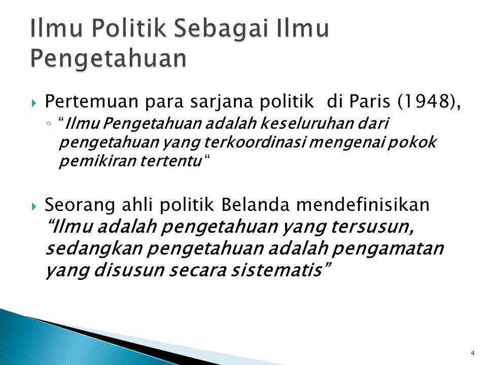  Berdasarkan dua definisi di slide sebelumnya, maka ilmu politik merupakan ilmu pengetahuan. 5