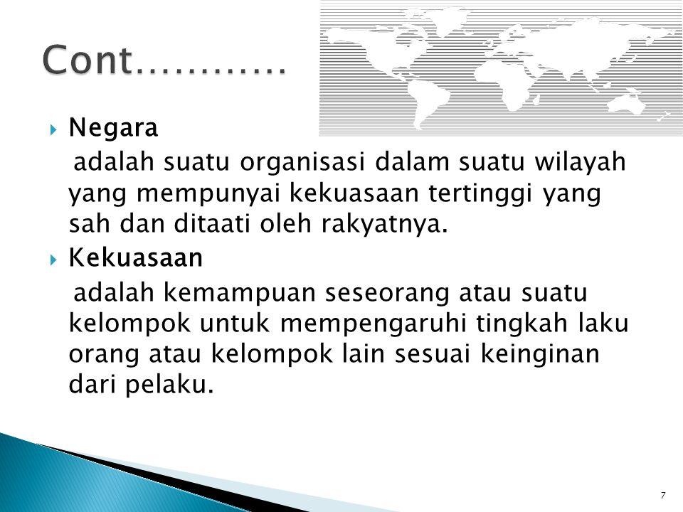  Negara adalah suatu organisasi dalam suatu wilayah yang mempunyai kekuasaan tertinggi yang sah dan ditaati oleh rakyatnya.