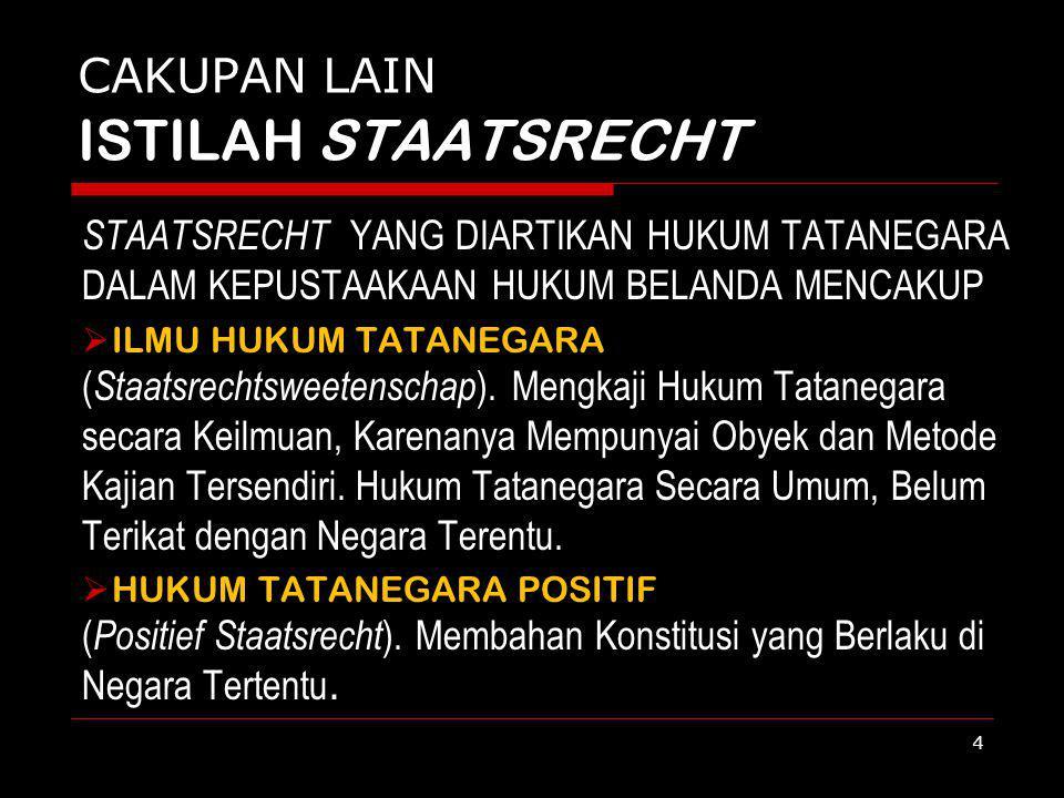 CAKUPAN LAIN ISTILAH STAATSRECHT STAATSRECHT YANG DIARTIKAN HUKUM TATANEGARA DALAM KEPUSTAAKAAN HUKUM BELANDA MENCAKUP  ILMU HUKUM TATANEGARA ( Staat