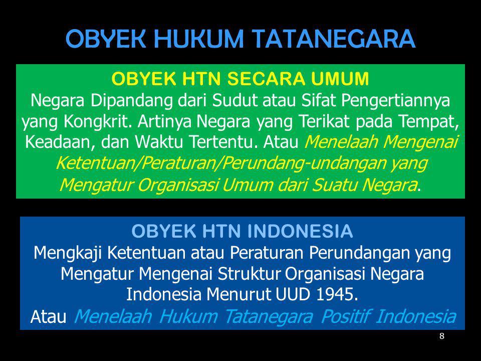 OBYEK HUKUM TATANEGARA OBYEK HTN SECARA UMUM Negara Dipandang dari Sudut atau Sifat Pengertiannya yang Kongkrit. Artinya Negara yang Terikat pada Temp