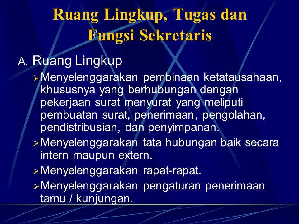 Kedudukan dan Peran Sekretaris Sekretaris organisasi bertindak sebagai Kepala Sekretariat yang mempunyai wewenang membuat rencana, membuat keputusan,